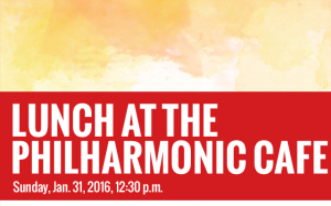 LUNCH AT THE PHILHARMONIC CAFE – Jan. 31, 2016