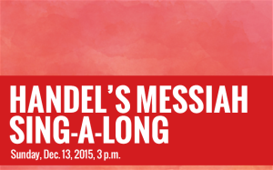 HANDEL'S MESSIAH SING-A-LONG – Dec. 13, 2015